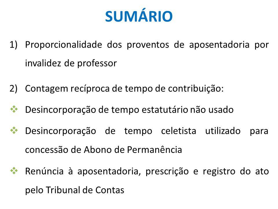 SUMÁRIO 1)Proporcionalidade dos proventos de aposentadoria por invalidez de professor 2)Contagem recíproca de tempo de contribuição: Desincorporação d
