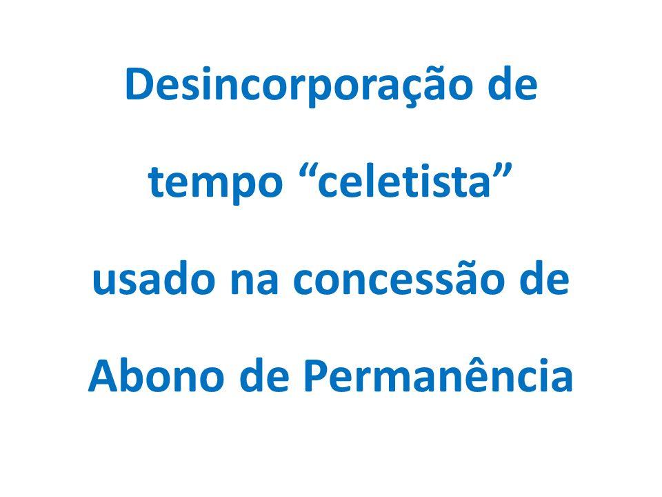 Desincorporação de tempo celetista usado na concessão de Abono de Permanência