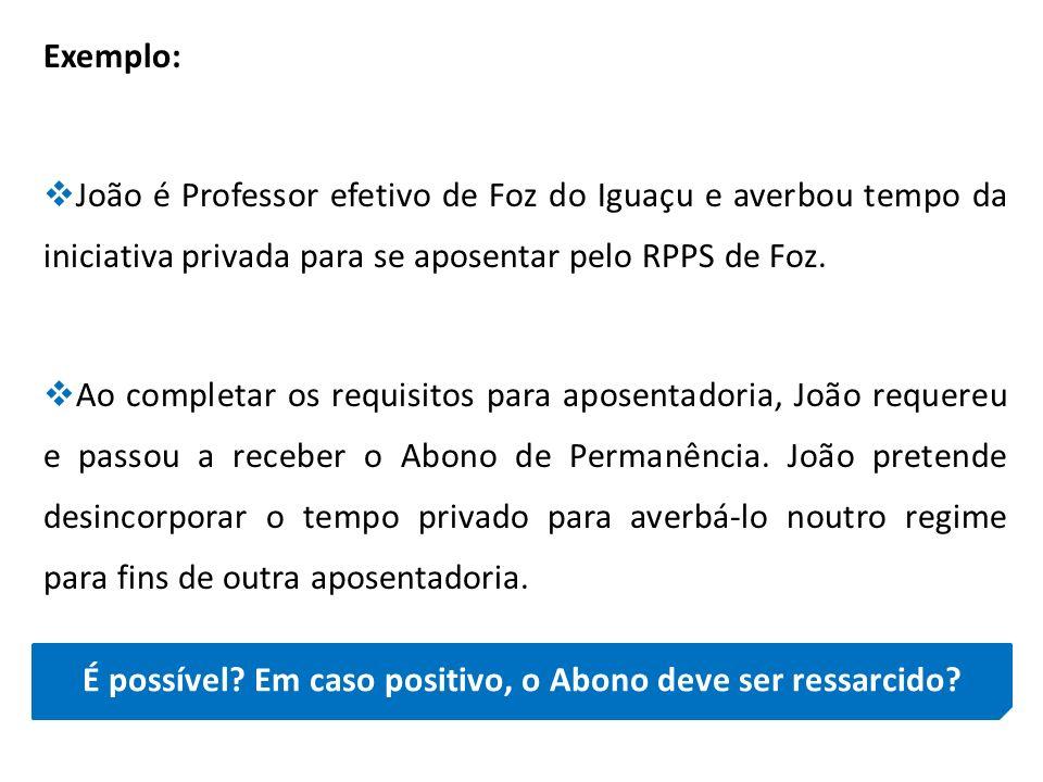 Exemplo: João é Professor efetivo de Foz do Iguaçu e averbou tempo da iniciativa privada para se aposentar pelo RPPS de Foz. Ao completar os requisito