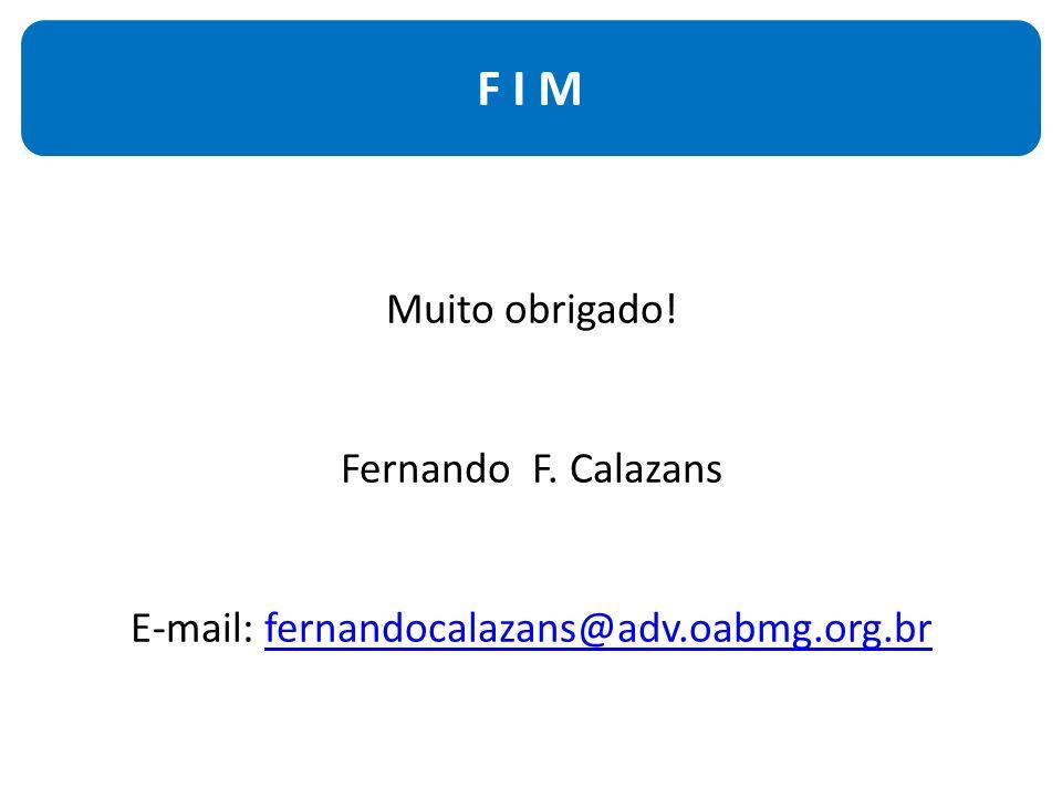 Muito obrigado! Fernando F. Calazans E-mail: fernandocalazans@adv.oabmg.org.brfernandocalazans@adv.oabmg.org.br F I M