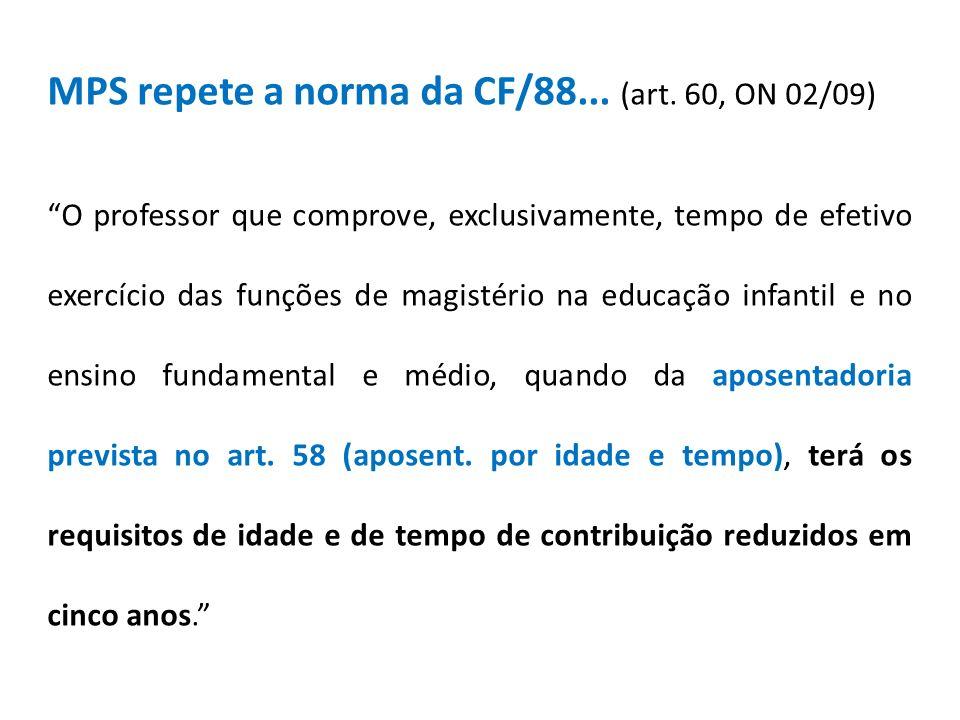 MPS repete a norma da CF/88... (art. 60, ON 02/09) O professor que comprove, exclusivamente, tempo de efetivo exercício das funções de magistério na e