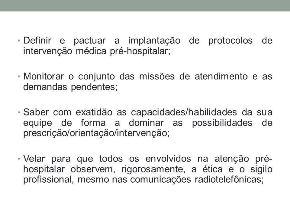 Definir e pactuar a implantação de protocolos de intervenção médica pré-hospitalar; Monitorar o conjunto das missões de atendimento e as demandas pend