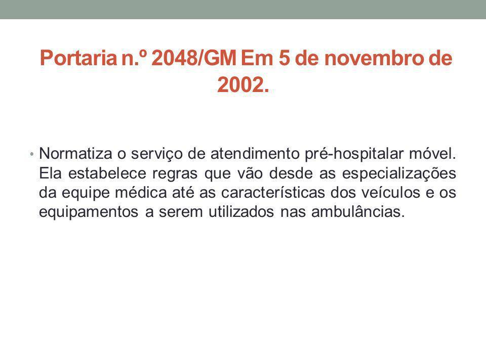 Portaria n.º 2048/GM Em 5 de novembro de 2002. Normatiza o serviço de atendimento pré-hospitalar móvel. Ela estabelece regras que vão desde as especia