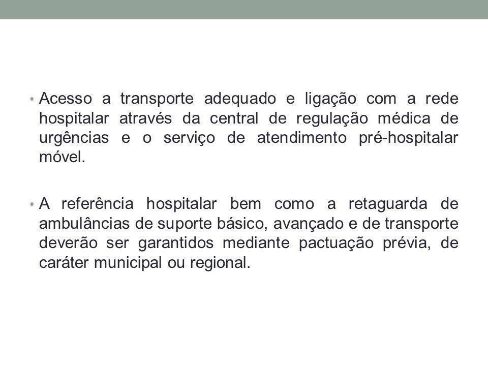 Acesso a transporte adequado e ligação com a rede hospitalar através da central de regulação médica de urgências e o serviço de atendimento pré-hospit