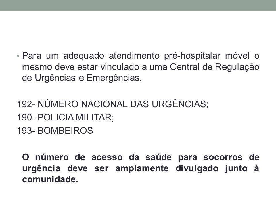 Para um adequado atendimento pré-hospitalar móvel o mesmo deve estar vinculado a uma Central de Regulação de Urgências e Emergências. 192- NÚMERO NACI