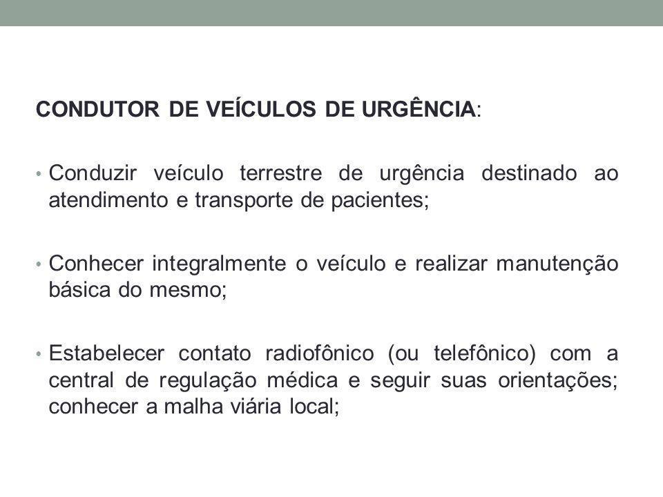 CONDUTOR DE VEÍCULOS DE URGÊNCIA: Conduzir veículo terrestre de urgência destinado ao atendimento e transporte de pacientes; Conhecer integralmente o