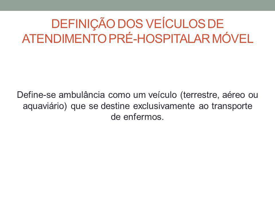 DEFINIÇÃO DOS VEÍCULOS DE ATENDIMENTO PRÉ-HOSPITALAR MÓVEL Define-se ambulância como um veículo (terrestre, aéreo ou aquaviário) que se destine exclus
