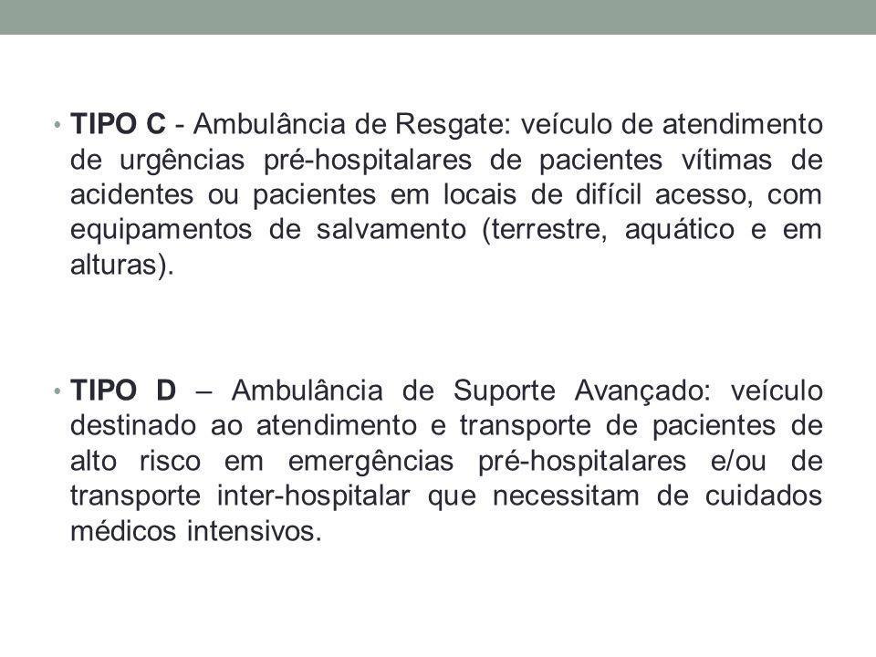 TIPO C - Ambulância de Resgate: veículo de atendimento de urgências pré-hospitalares de pacientes vítimas de acidentes ou pacientes em locais de difíc