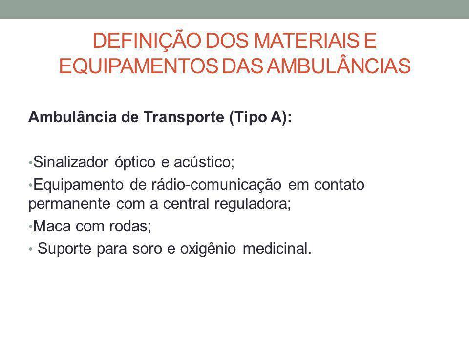 DEFINIÇÃO DOS MATERIAIS E EQUIPAMENTOS DAS AMBULÂNCIAS Ambulância de Transporte (Tipo A): Sinalizador óptico e acústico; Equipamento de rádio-comunica