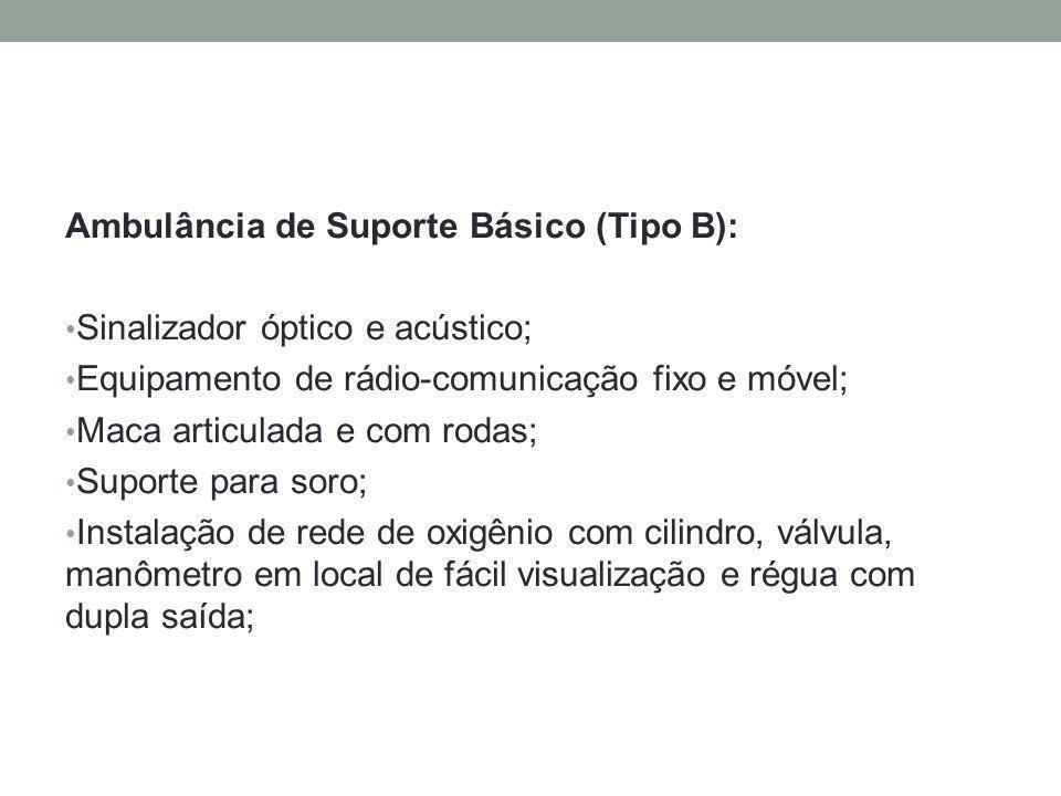 Ambulância de Suporte Básico (Tipo B): Sinalizador óptico e acústico; Equipamento de rádio-comunicação fixo e móvel; Maca articulada e com rodas; Supo