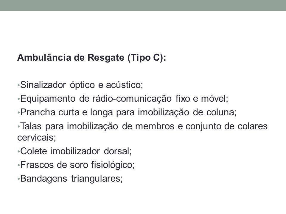 Ambulância de Resgate (Tipo C): Sinalizador óptico e acústico; Equipamento de rádio-comunicação fixo e móvel; Prancha curta e longa para imobilização