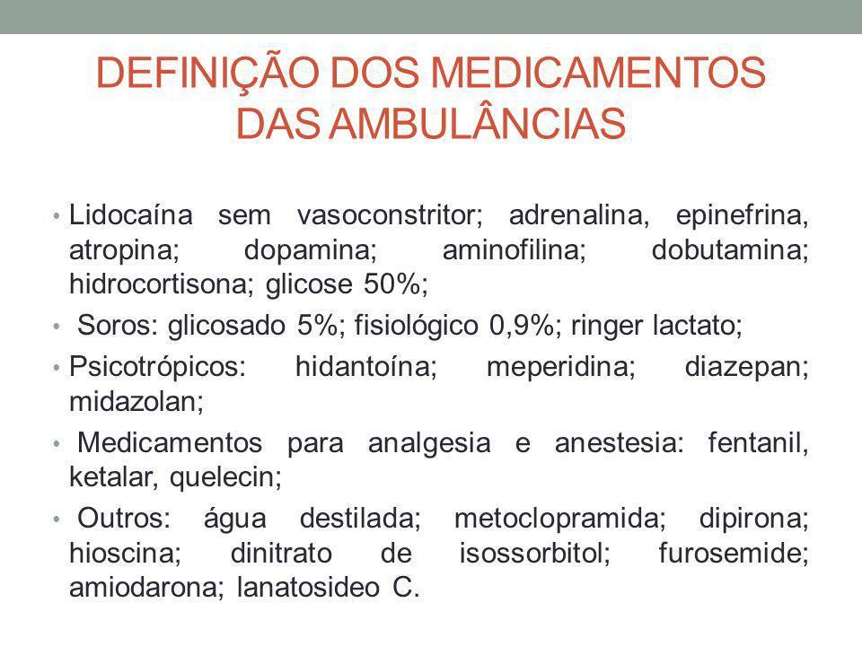 DEFINIÇÃO DOS MEDICAMENTOS DAS AMBULÂNCIAS Lidocaína sem vasoconstritor; adrenalina, epinefrina, atropina; dopamina; aminofilina; dobutamina; hidrocor