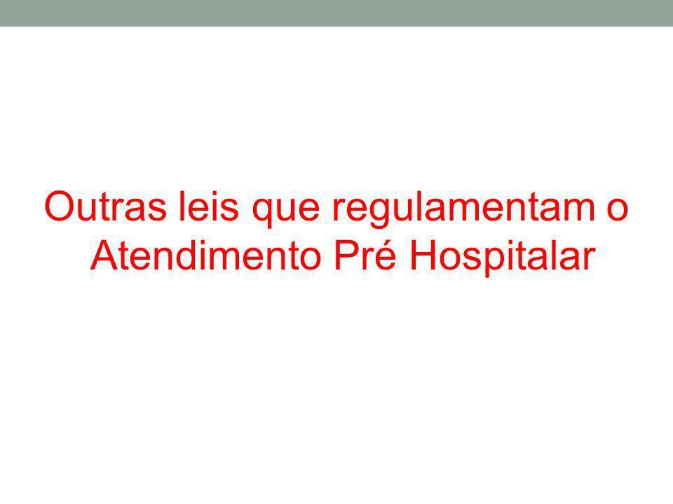 Outras leis que regulamentam o Atendimento Pré Hospitalar