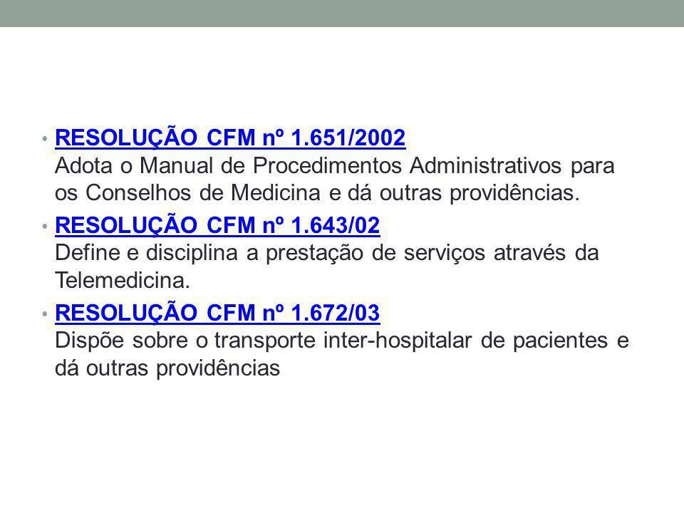 RESOLUÇÃO CFM nº 1.651/2002 Adota o Manual de Procedimentos Administrativos para os Conselhos de Medicina e dá outras providências. RESOLUÇÃO CFM nº 1
