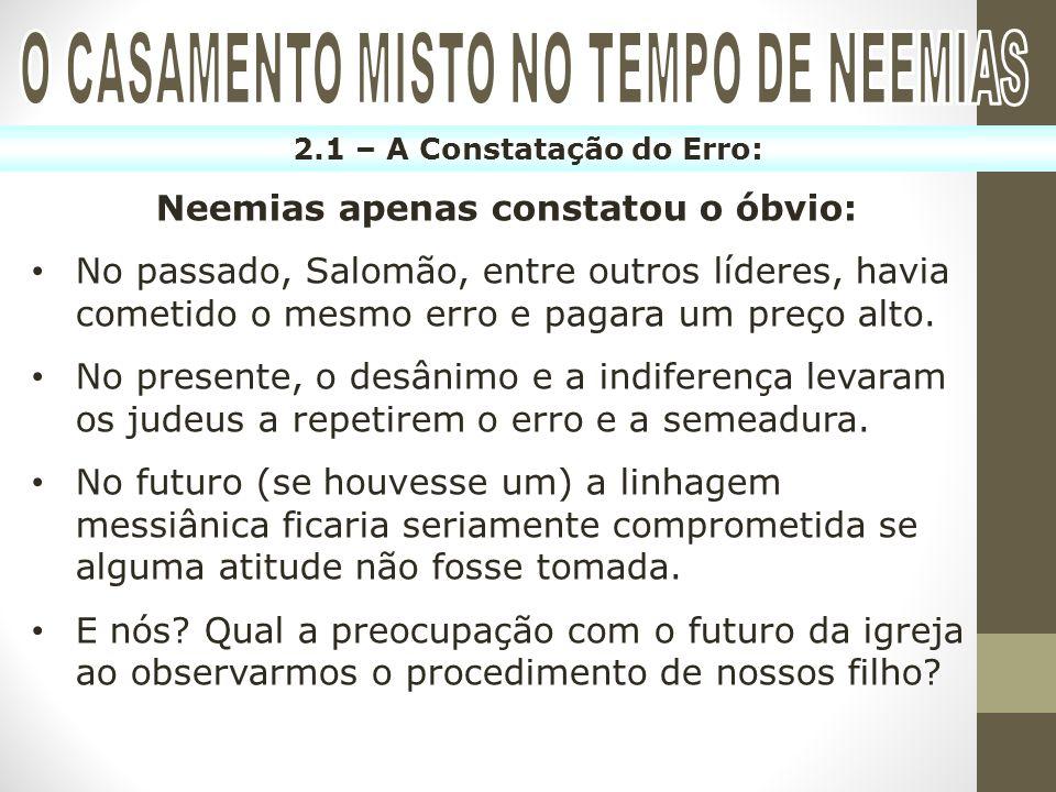 2.1 – A Constatação do Erro: Neemias apenas constatou o óbvio: No passado, Salomão, entre outros líderes, havia cometido o mesmo erro e pagara um preç