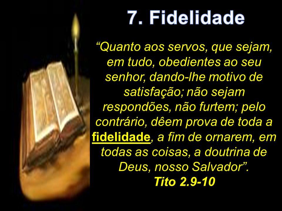 fidelidade No âmbito de relacionamentos a fidelidade é muito facilmente aplicada, podendo ser abordada em pelo menos 2 aspectos: Em relação a Deus; Em aos homens.