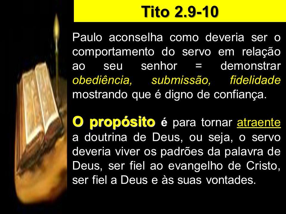 Paulo aconselha como deveria ser o comportamento do servo em relação ao seu senhor = demonstrar obediência, submissão, fidelidade mostrando que é dign