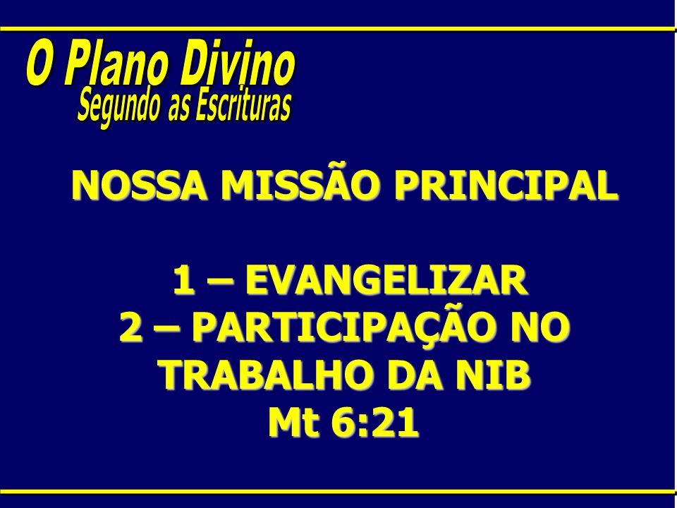 NOSSA MISSÃO PRINCIPAL 1 – EVANGELIZAR 2 – PARTICIPAÇÃO NO TRABALHO DA NIB Mt 6:21