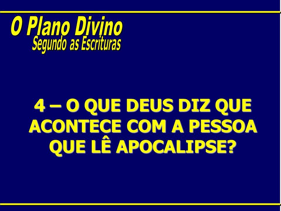 4 – O QUE DEUS DIZ QUE ACONTECE COM A PESSOA QUE LÊ APOCALIPSE?