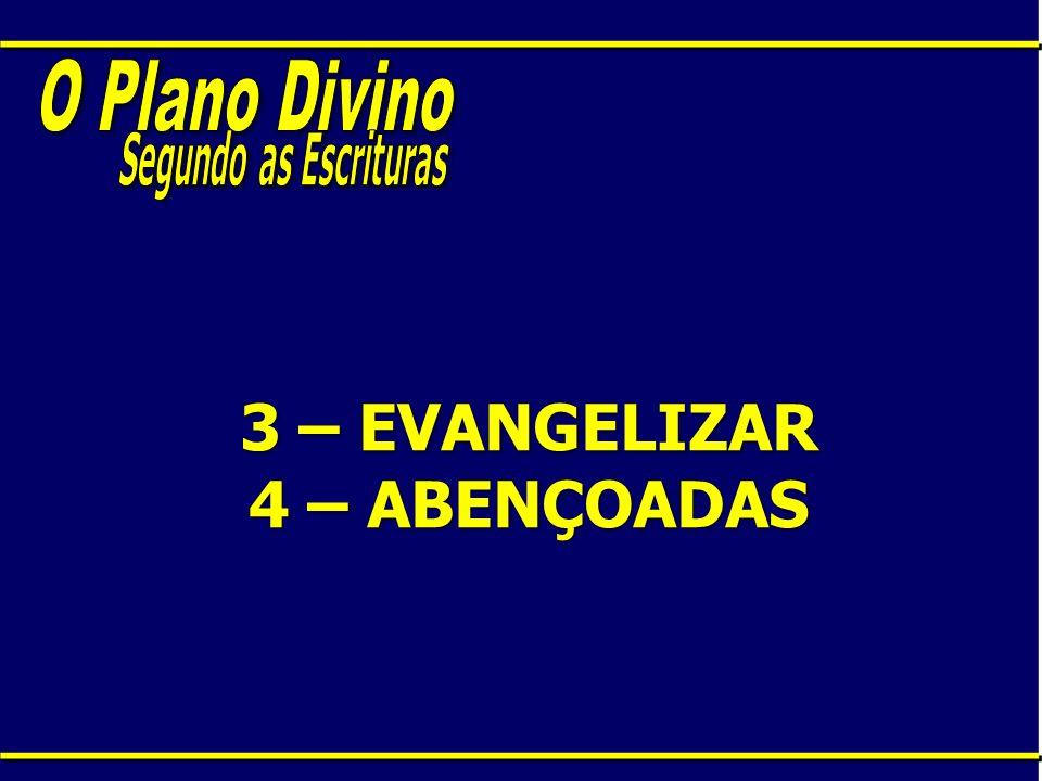 3 – EVANGELIZAR 4 – ABENÇOADAS