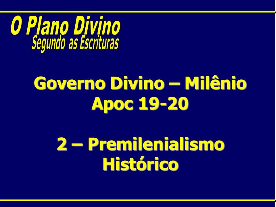 Governo Divino – Milênio Apoc 19-20 2 – Premilenialismo Histórico