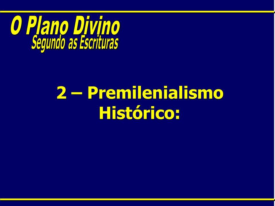 2 – Premilenialismo Histórico: 2 – Premilenialismo Histórico: