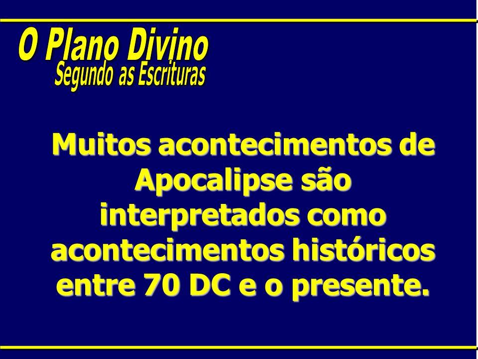 Muitos acontecimentos de Apocalipse são interpretados como acontecimentos históricos entre 70 DC e o presente.
