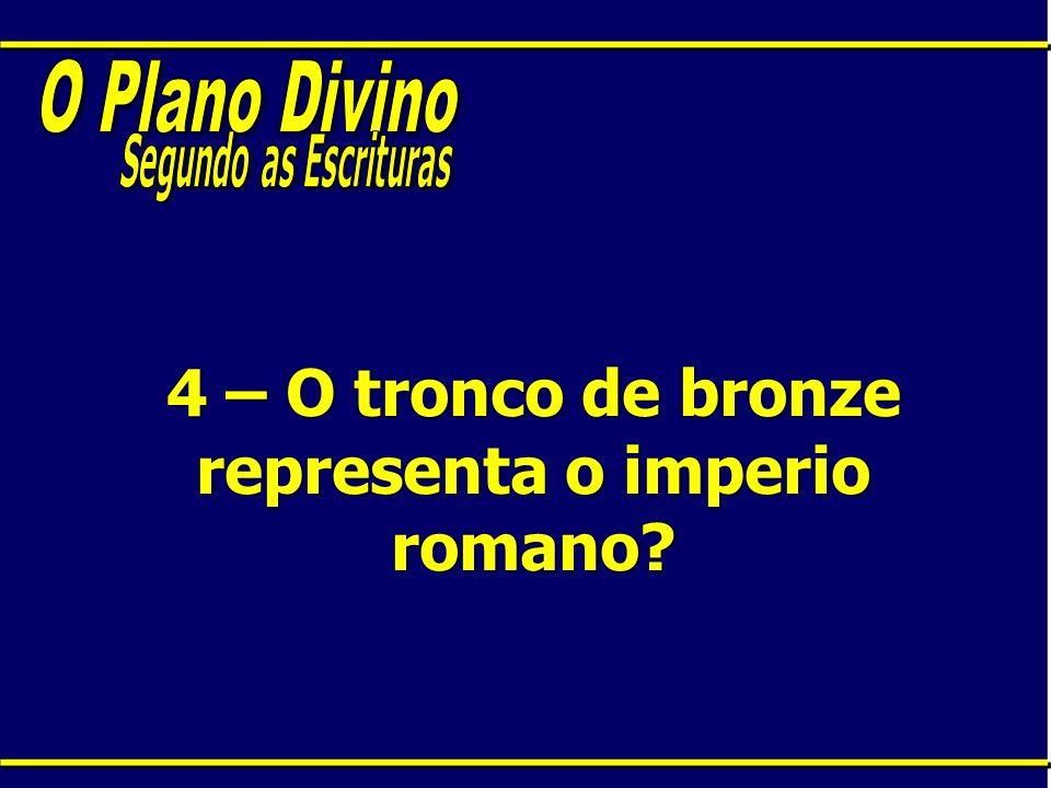 4 – O tronco de bronze representa o imperio romano?