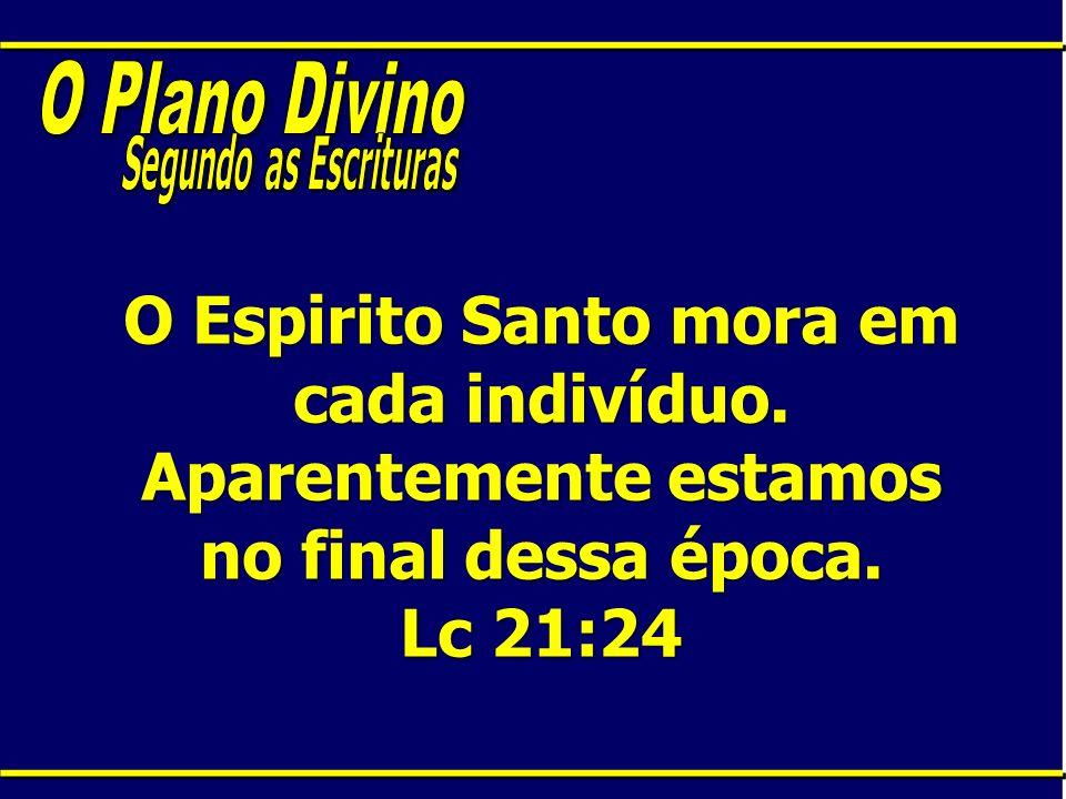 O Espirito Santo mora em cada indivíduo. Aparentemente estamos no final dessa época. Lc 21:24