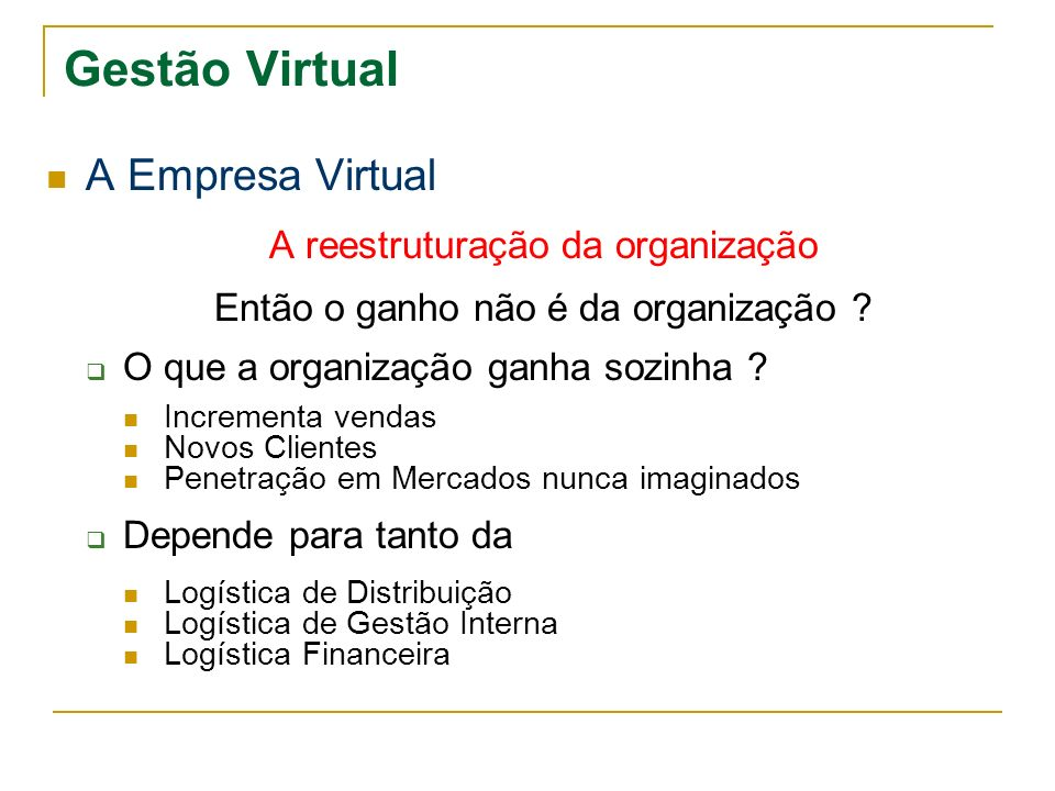 Gestão Virtual A Empresa Virtual A reestruturação da organização Então o ganho não é da organização ? O que a organização ganha sozinha ? Incrementa v