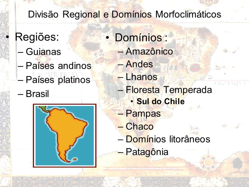 Divisão Regional e Domínios Morfoclimáticos Regiões: –Guianas –Países andinos –Países platinos –Brasil Domínios : –Amazônico –Andes –Lhanos –Floresta Temperada Sul do Chile –Pampas –Chaco –Domínios litorâneos –Patagônia