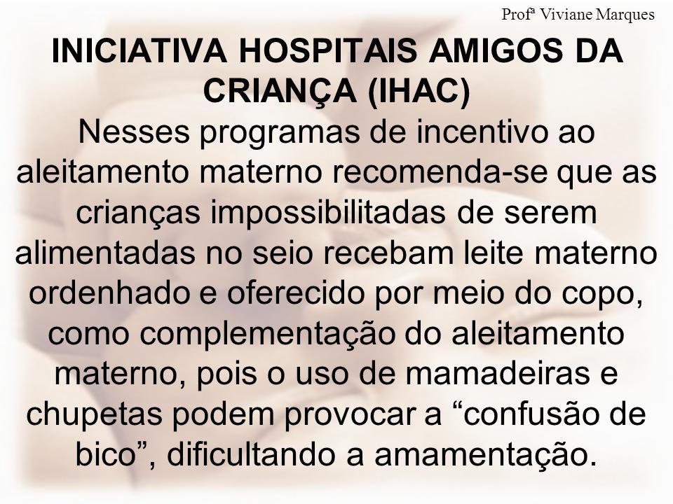 INICIATIVA HOSPITAIS AMIGOS DA CRIANÇA (IHAC) Nesses programas de incentivo ao aleitamento materno recomenda-se que as crianças impossibilitadas de se