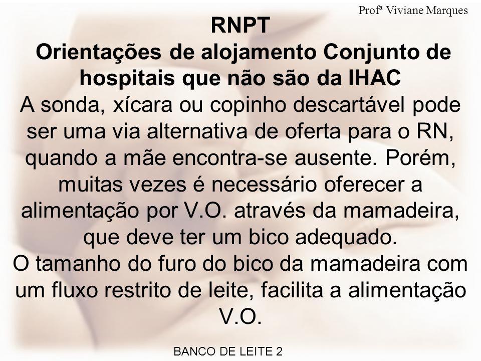 RNPT Orientações de alojamento Conjunto de hospitais que não são da IHAC A sonda, xícara ou copinho descartável pode ser uma via alternativa de oferta