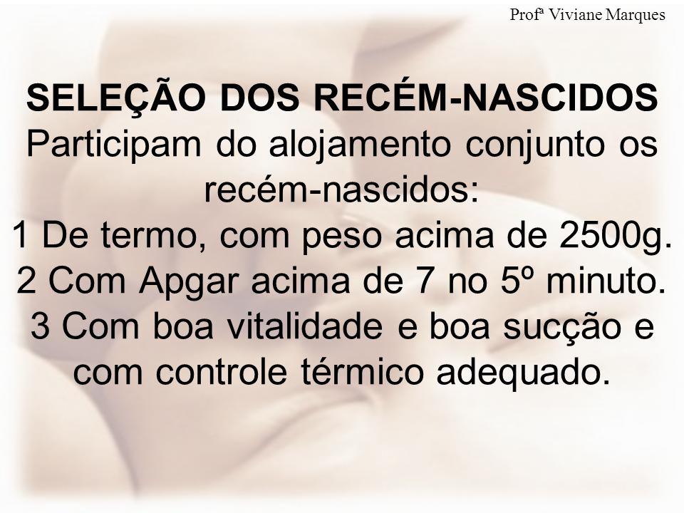 SELEÇÃO DOS RECÉM-NASCIDOS Não participam do alojamento conjunto os recém-nascidos: 1 Pré-termo, com peso inferior a 2500g.
