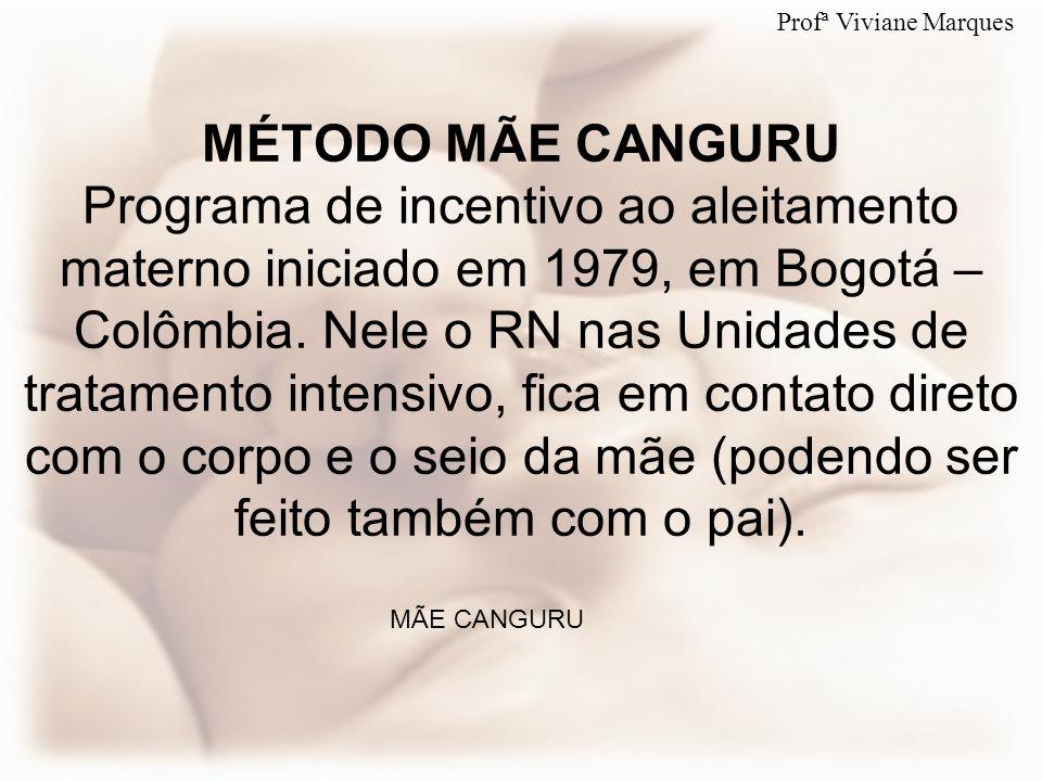 MÉTODO MÃE CANGURU Programa de incentivo ao aleitamento materno iniciado em 1979, em Bogotá – Colômbia. Nele o RN nas Unidades de tratamento intensivo
