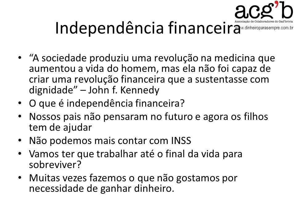 www.dinheiroparasempre.com.br Independência financeira A sociedade produziu uma revolução na medicina que aumentou a vida do homem, mas ela não foi ca