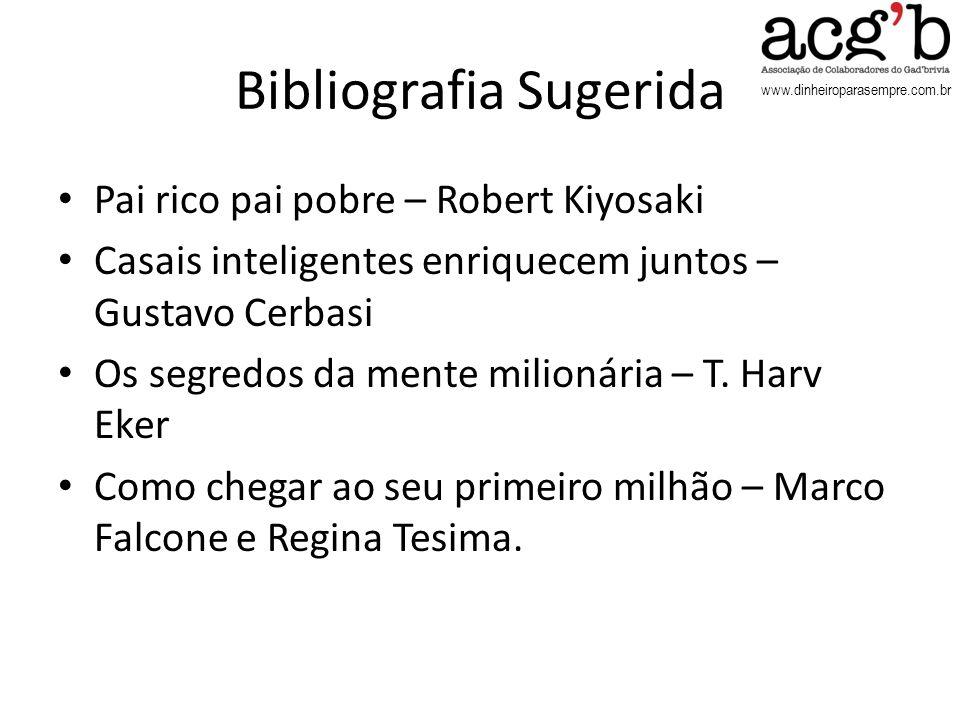 www.dinheiroparasempre.com.br Bibliografia Sugerida Pai rico pai pobre – Robert Kiyosaki Casais inteligentes enriquecem juntos – Gustavo Cerbasi Os se