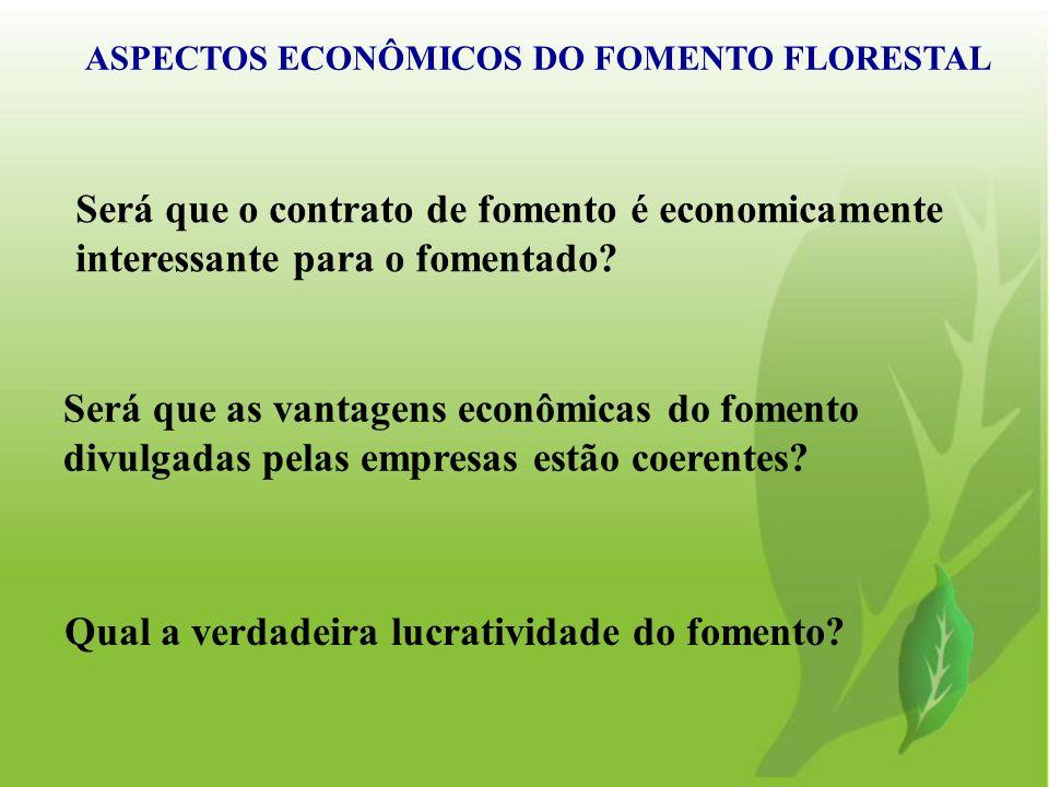 ASPECTOS ECONÔMICOS DO FOMENTO FLORESTAL Será que as vantagens econômicas do fomento divulgadas pelas empresas estão coerentes? Qual a verdadeira lucr