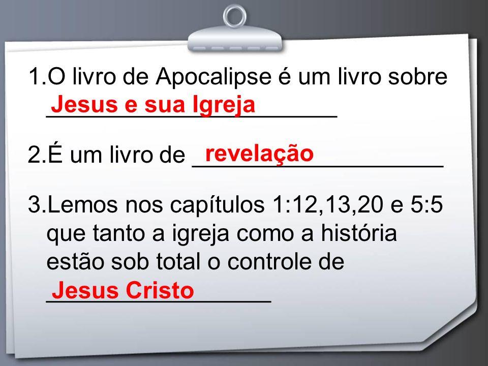 1.O livro de Apocalipse é um livro sobre ______________________ 2.É um livro de ___________________ 3.Lemos nos capítulos 1:12,13,20 e 5:5 que tanto a