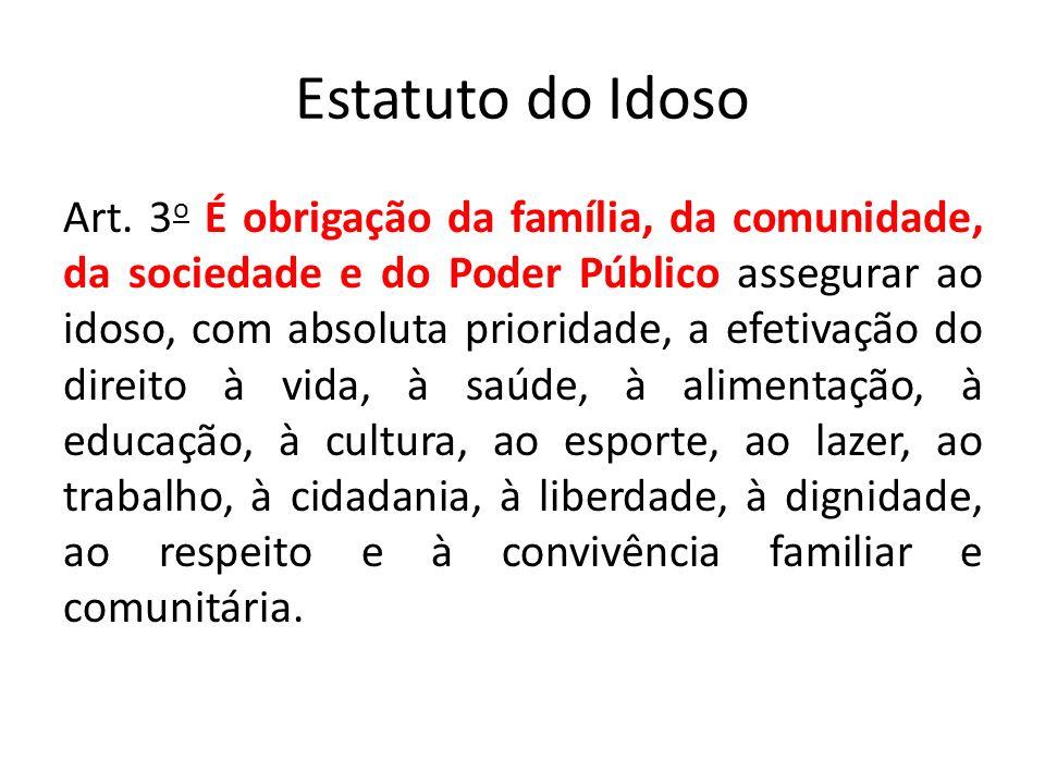 Estatuto do Idoso Art. 3 o É obrigação da família, da comunidade, da sociedade e do Poder Público assegurar ao idoso, com absoluta prioridade, a efeti