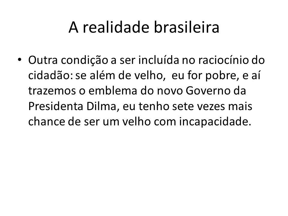 A realidade brasileira Outra condição a ser incluída no raciocínio do cidadão: se além de velho, eu for pobre, e aí trazemos o emblema do novo Governo