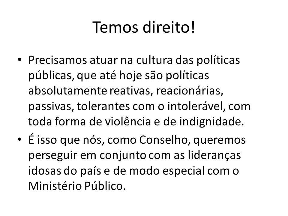 Temos direito! Precisamos atuar na cultura das políticas públicas, que até hoje são políticas absolutamente reativas, reacionárias, passivas, tolerant