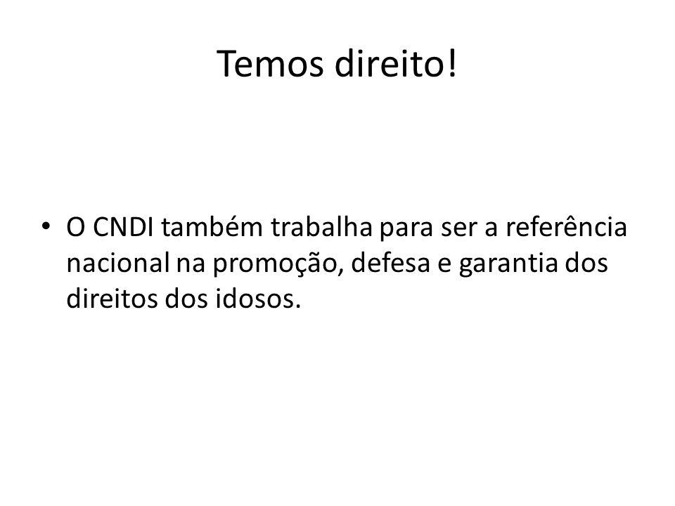 Temos direito! O CNDI também trabalha para ser a referência nacional na promoção, defesa e garantia dos direitos dos idosos.