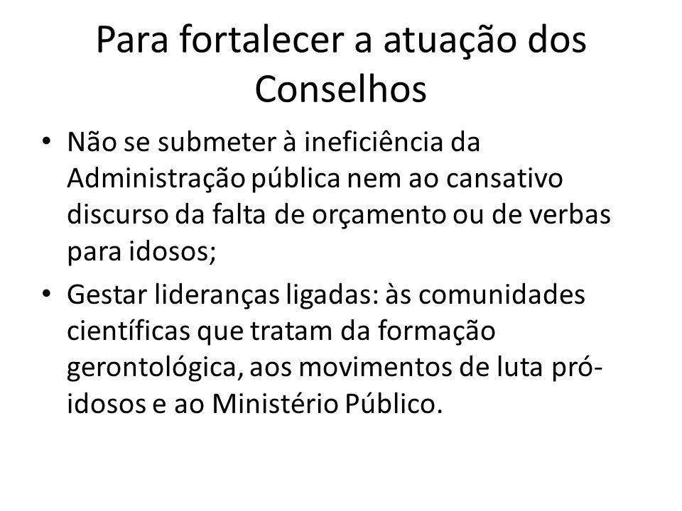 Para fortalecer a atuação dos Conselhos Não se submeter à ineficiência da Administração pública nem ao cansativo discurso da falta de orçamento ou de