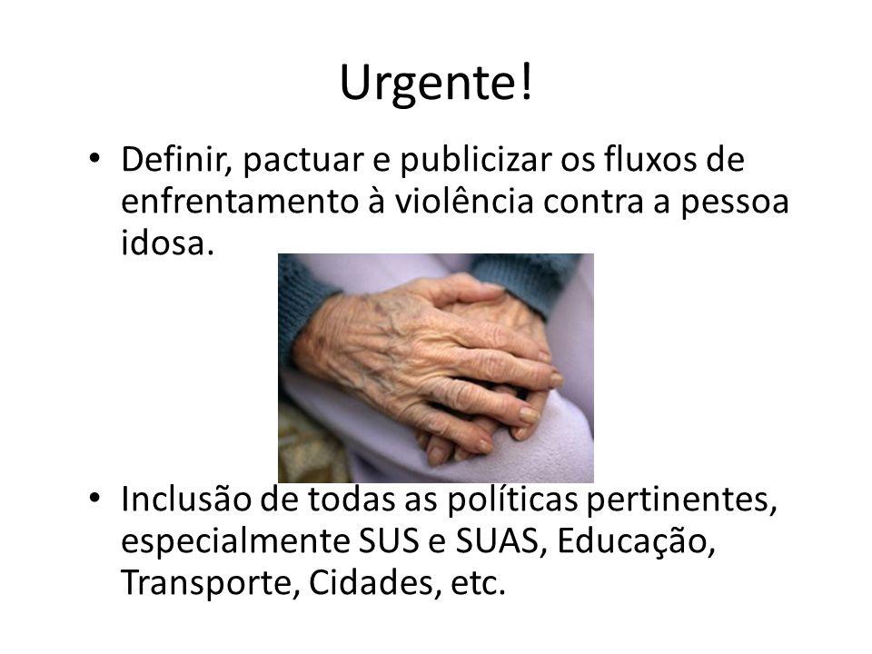 Urgente! Definir, pactuar e publicizar os fluxos de enfrentamento à violência contra a pessoa idosa. Inclusão de todas as políticas pertinentes, espec