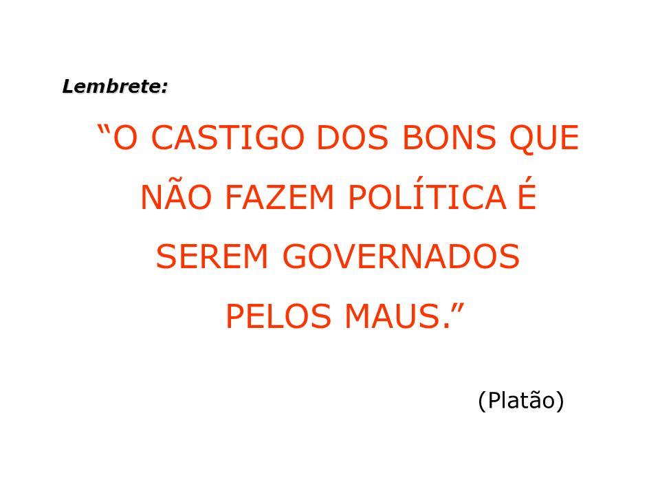 Lembrete: O CASTIGO DOS BONS QUE NÃO FAZEM POLÍTICA É SEREM GOVERNADOS PELOS MAUS. (Platão)