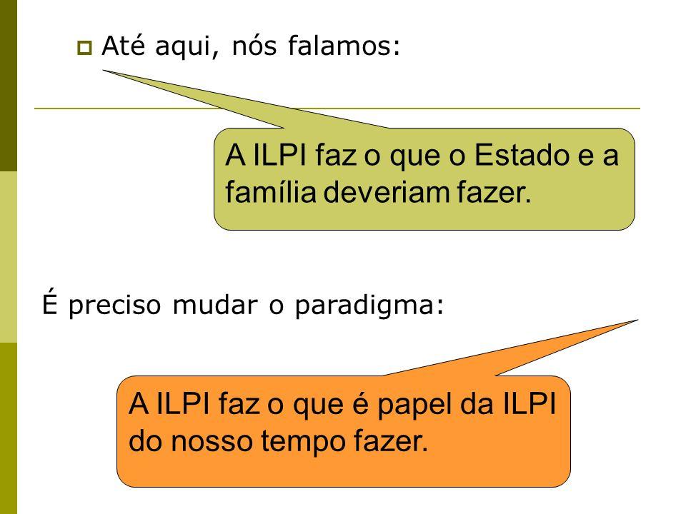 Até aqui, nós falamos: A ILPI faz o que o Estado e a família deveriam fazer. É preciso mudar o paradigma: A ILPI faz o que é papel da ILPI do nosso te