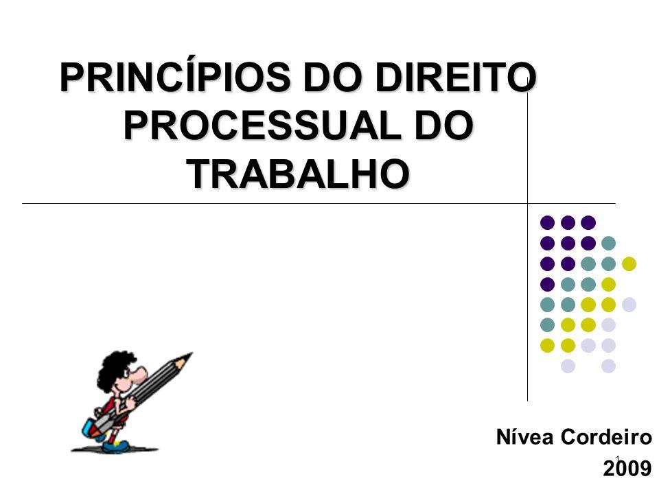 1 PRINCÍPIOS DO DIREITO PROCESSUAL DO TRABALHO Nívea Cordeiro 2009