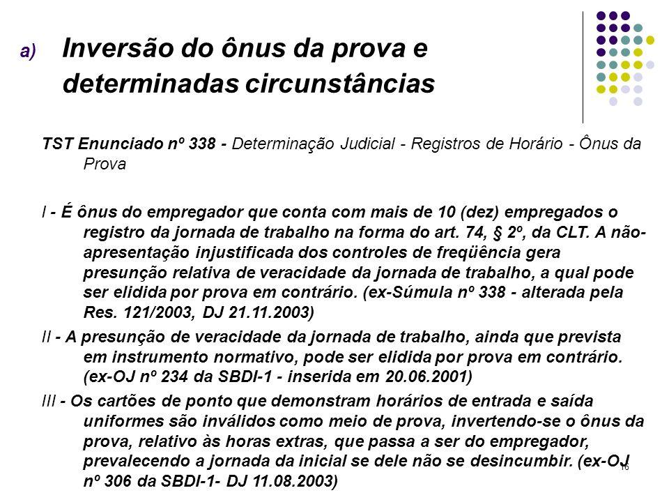16 a) Inversão do ônus da prova e determinadas circunstâncias TST Enunciado nº 338 - Determinação Judicial - Registros de Horário - Ônus da Prova I -