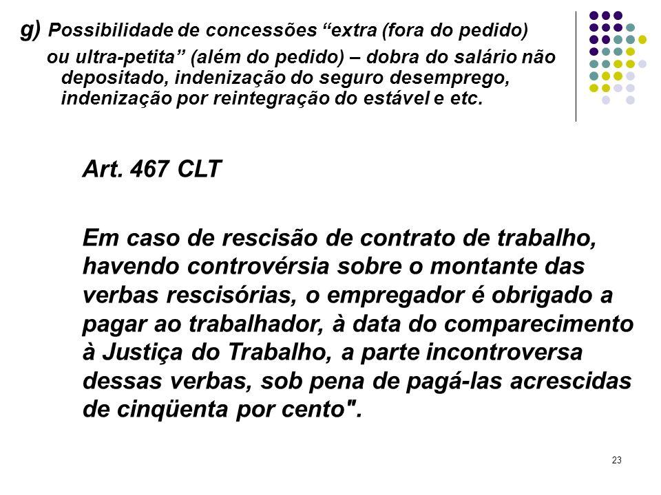 23 g) Possibilidade de concessões extra (fora do pedido) ou ultra-petita (além do pedido) – dobra do salário não depositado, indenização do seguro des